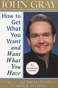 How to Get What You Want and Want What You Have A Practical and Spiritual Guide to Personal ...