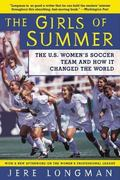 Girls of Summer The U.S. Women's Soccer Team and How It Changed the World