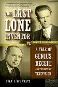 Last Lone Inventor Tale of Genius, Deceit, and the Birth of Television