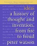 Ideas A History of Thought and Invention, from Fire to Freud