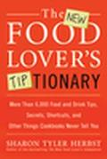 New Food Lover's Tiptionary More Than 6,000 Food and Drink Tips, Secrets, Shortcuts, and Oth...