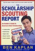 Scholarship Scouting Report An Insider's Guide to America's Best Scholarships