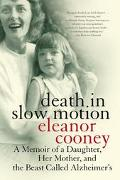 Death in Slow Motion A Memoir of a Daughter, Her Mother, and the Beast Called Alzheimer's