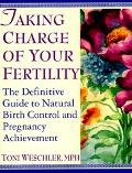 Taking Charge of Your Fertility: The Definitive Guide to Natural Birth Control, Pregnancy Ac...