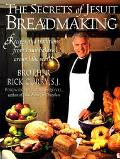 Secrets of Jesuit Breadmaking Recips and Traditions from Jesuit Bakers Around the World