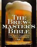 Brewmaster's Bible The Gold Standard for Home Brewers