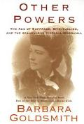 Other Powers The Age of Suffrage, Spiritualism, and the Scandalous Victoria Woodhull