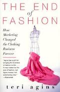 End of Fashion How Marketing Changed the Clothing Business Forever