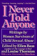 I Never Told Anyone Writings by Women Survivors of Child Sexual Abuse