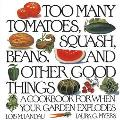 Too Many Tomatoes, Squash, Beans, and Other Good Things A Cookbook for When Your Garden Expl...