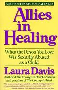 Allies in Healing When the Person You Love Was Sexually Abused As a Child, a Support Book