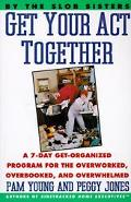 Get Your Act Together! A 7-Day Get-Organized Program for the Overworked, Overbooked, and Ove...