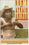 Don't Be Afraid Gringo A Honduran Woman Speaks from the Heart  The Story of Elvia Alvarado