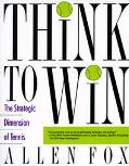 Think to Win The Strategic Dimension of Tennis