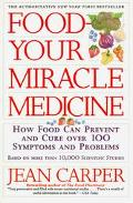 Food Your Miracle Medicine How Food Can Prevent and Cure over 100 Symptoms and Problems