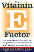 Vitamin E Factor The Miraculous Antioxidant for the Prevention and Treatment of Heart Disea ...