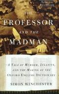 Professor and the Madman A Tale of Murder, Insanity, and the Making of the Oxford English Dictionary