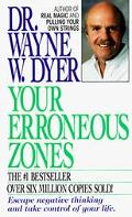 Your Erroneous Zones Step-by-step Advice For Escaping The Trap Of Negative Thinking And Taki...