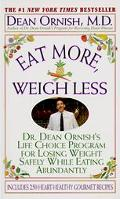 Eat More, Weigh Less Dr. Dean Ornish's Life Choice Program for Losing Weight Safely While Ea...