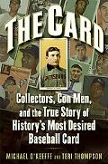 Card Collectors, Con Men, and the True Story of History's Most Desired Baseball Card
