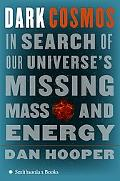 Dark Cosmos In Search of Our Universe's Missing Mass And Energy