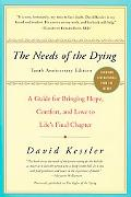 Needs of the Dying A Guide for Bringing Hope, Comfort, And Love to Life's Final Chapter
