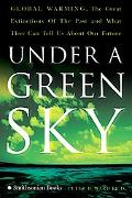 Under a Green Sky Global Warming, the Mass Extinctions of the Past, And What They Can Tell U...