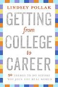 Getting from College to Career 99 Things to Do Before You Join the Real World