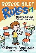 Never Glue Your Friends to Chairs (Roscoe Riley Rules Series #1)