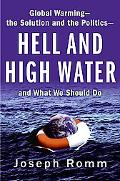 Hell and High Water Global Warming--the Solution and the Politics--and What We Should Do