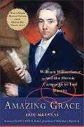 Amazing Grace William Wilberforce and the Heroic Campaign to End Slavery