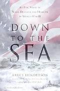 Down to the Sea An Epic Story of Naval Disaster and Heroism in World War II