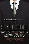 Askmen.com Presents the Style Bible The 11 Rules for Building a Complete and Timeless Wardrobe