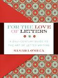 For the Love of Letters A 21st-Century Guide to the Art of Letter Writing