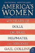 America's Women Four Hundred Years of Dolls, Drudges, Helpmates, and Heroines