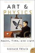 Art & Physics Parallel Visions in Space, Time, And Light