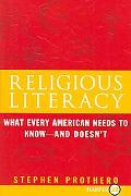Religious Literacy What Every American Needs to Know--And Doesn't