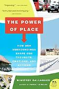 Power of Place How Our Surroundings Shape Our Thoughts, Emotions, And Actions