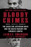Bloody Crimes : The Chase for Jefferson Davis and the Death Pageant for Lincoln's Corpse