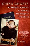 China Ghosts My Daughter's Journey to America, My Passage to Fatherhood