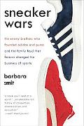 Sneaker Wars: The Enemy Brothers Who Founded Adidas and Puma and the Family Feud That Foreve...