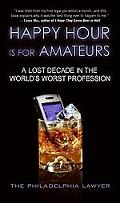 Happy Hour Is for Amateurs: A Lost Decade in the World's Worst Profession