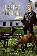 The Cheese Chronicles: A Journey Through the Making and Selling of Cheese in America, From F...