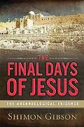 Final Days of Jesus: The Archaeological Evidence