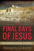 The Final Days of Jesus: The Archaeological Evidence