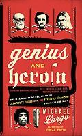 Genius and Heroin: The Illustrated Catalogue of Creativity, Obsession, and Reckless Abandon ...
