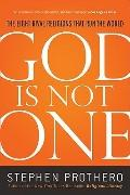 God Is Not One : The Eight Rival Religions That Run the World--And Why Their Differences Matter