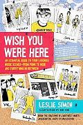 Wish You Were Here: An Essential Guide to Your Favorite Music Scenes-From Punk to Indie and ...