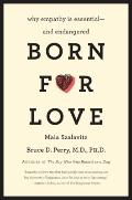 Born for Love : Why Empathy Is Essential--And Endangered