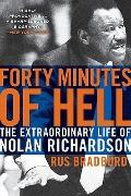 Forty Minutes of Hell : The Extraordinary Life of Nolan Richardson